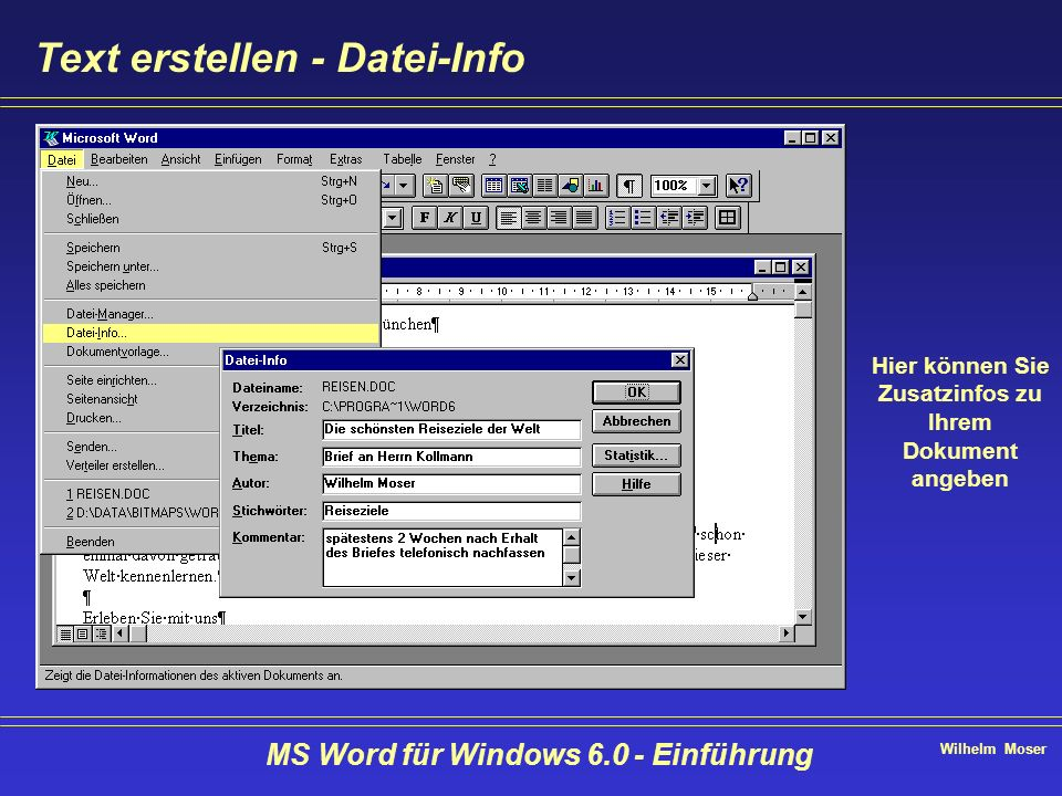 Wilhelm Moser MS Word für Windows 6.0 - Einführung Text erstellen - Datei-Info Hier können Sie Zusatzinfos zu Ihrem Dokument angeben