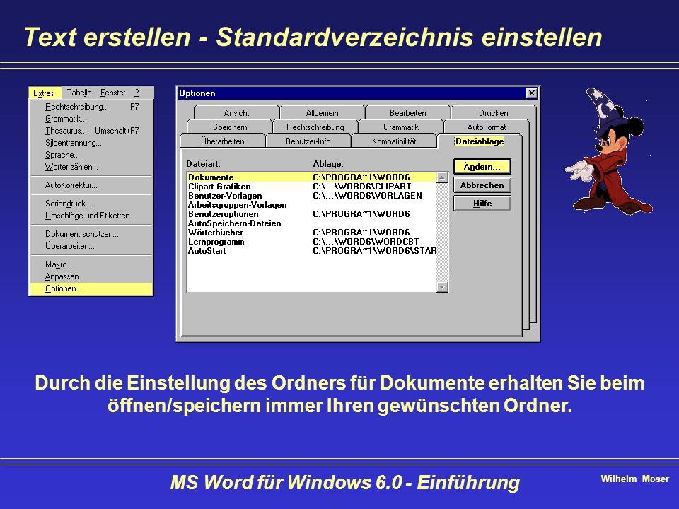 Wilhelm Moser MS Word für Windows 6.0 - Einführung Text erstellen - Standardverzeichnis einstellen Durch die Einstellung des Ordners für Dokumente erh
