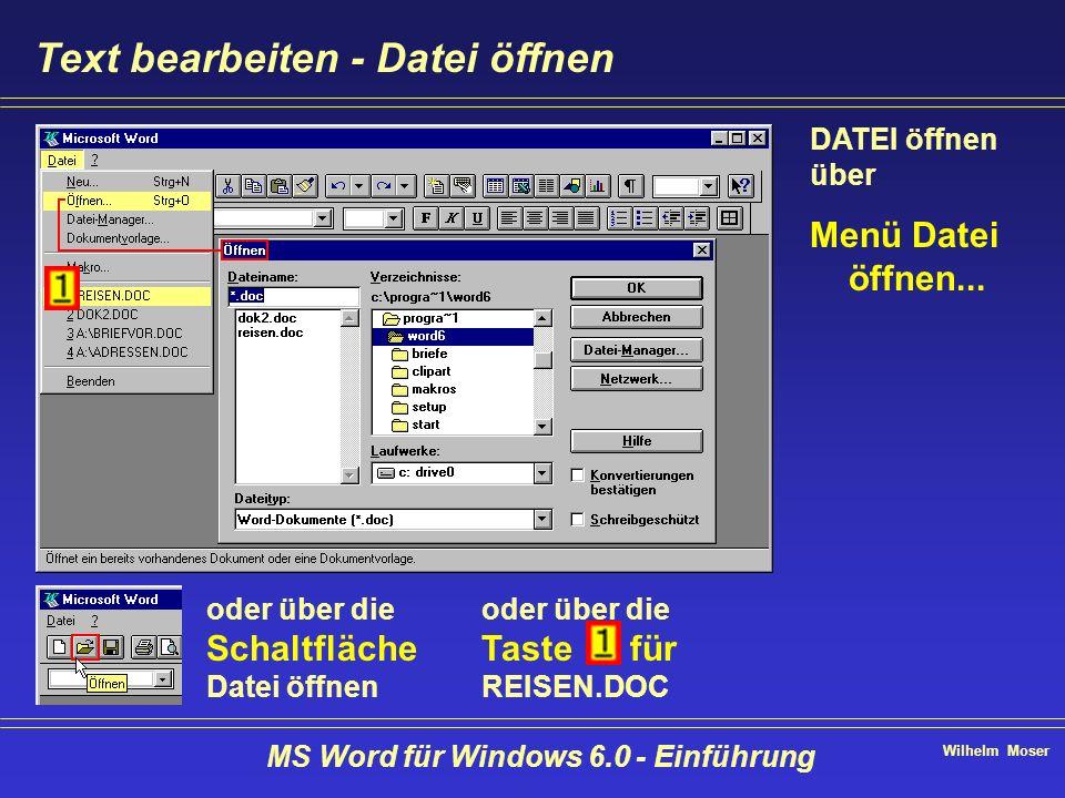 Wilhelm Moser MS Word für Windows 6.0 - Einführung Text bearbeiten - Datei öffnen DATEI öffnen über Menü Datei öffnen... oder über die Schaltfläche Da