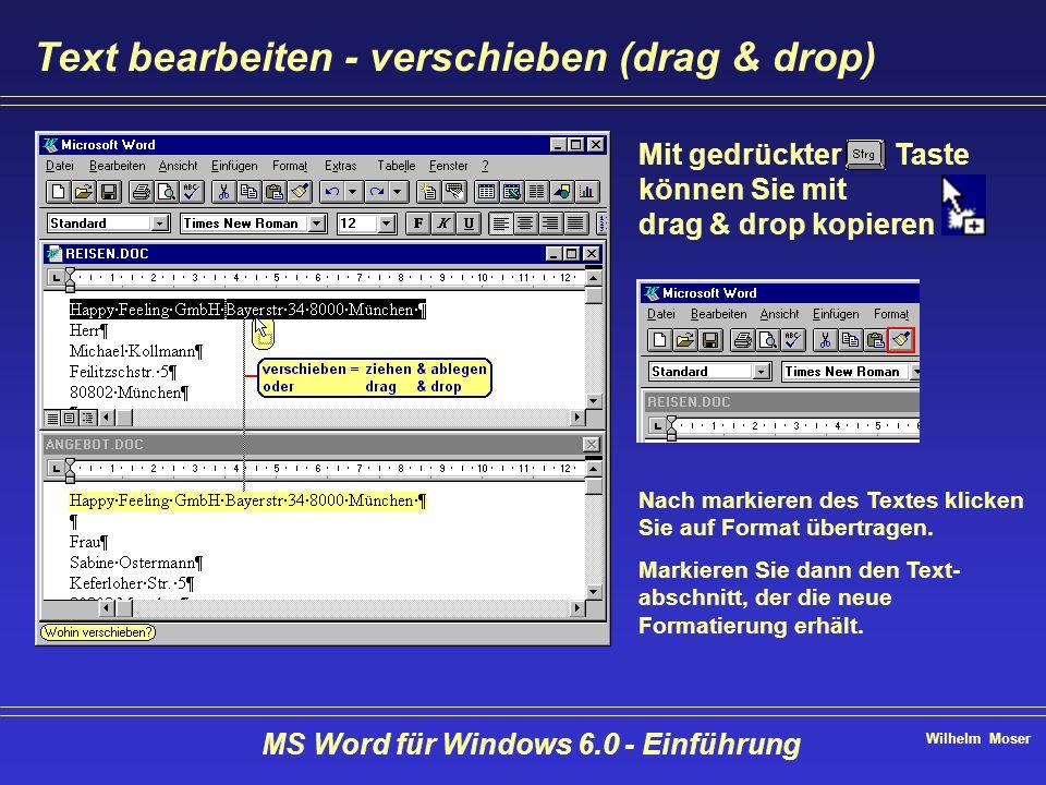 Wilhelm Moser MS Word für Windows 6.0 - Einführung Text bearbeiten - verschieben (drag & drop) Mit gedrückter Taste können Sie mit drag & drop kopiere