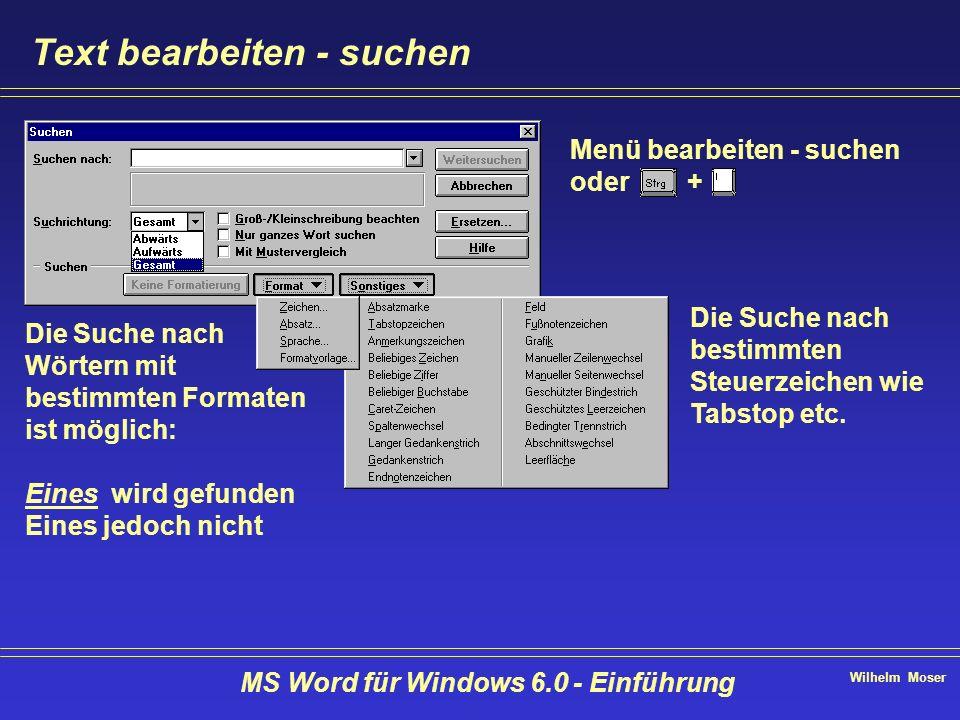 Wilhelm Moser MS Word für Windows 6.0 - Einführung Text bearbeiten - suchen Die Suche nach bestimmten Steuerzeichen wie Tabstop etc. Menü bearbeiten -
