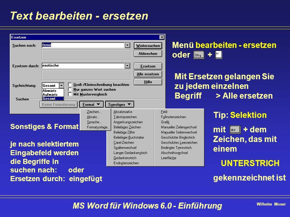 Wilhelm Moser MS Word für Windows 6.0 - Einführung Text bearbeiten - ersetzen Menü bearbeiten - ersetzen oder + Mit Ersetzen gelangen Sie zu jedem ein
