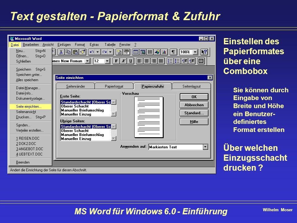 Wilhelm Moser MS Word für Windows 6.0 - Einführung Text gestalten - Papierformat & Zufuhr Einstellen des Papierformates über eine Combobox Sie können