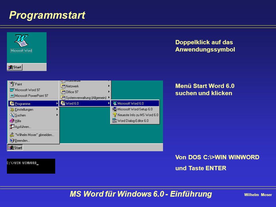 Wilhelm Moser MS Word für Windows 6.0 - Einführung Programmstart Doppelklick auf das Anwendungssymbol Menü Start Word 6.0 suchen und klicken Von DOS C
