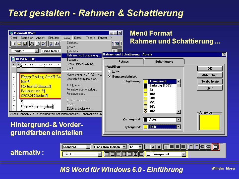 Wilhelm Moser MS Word für Windows 6.0 - Einführung Text gestalten - Rahmen & Schattierung Menü Format Rahmen und Schattierung... Hintergrund- & Vorder