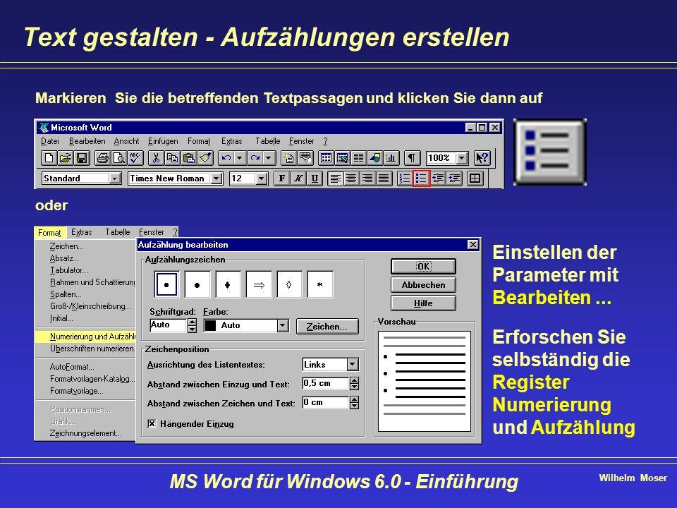 Wilhelm Moser MS Word für Windows 6.0 - Einführung Text gestalten - Aufzählungen erstellen Markieren Sie die betreffenden Textpassagen und klicken Sie