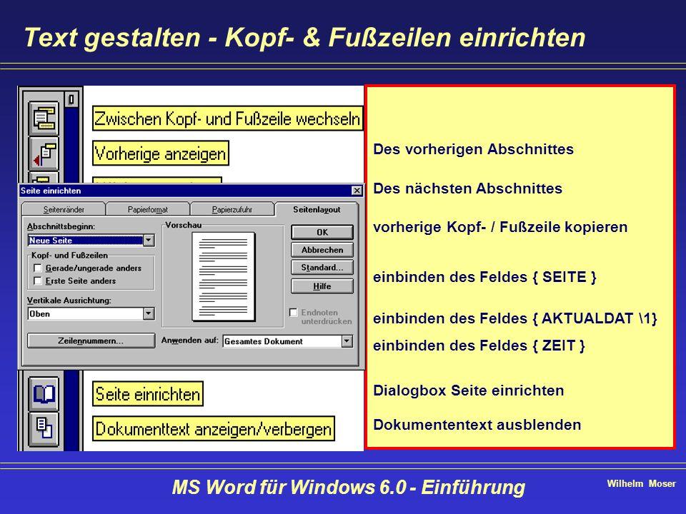 Wilhelm Moser MS Word für Windows 6.0 - Einführung Text gestalten - Kopf- & Fußzeilen einrichten Kopf & Fußzeilen gelten zunächst für das ganze Dokume