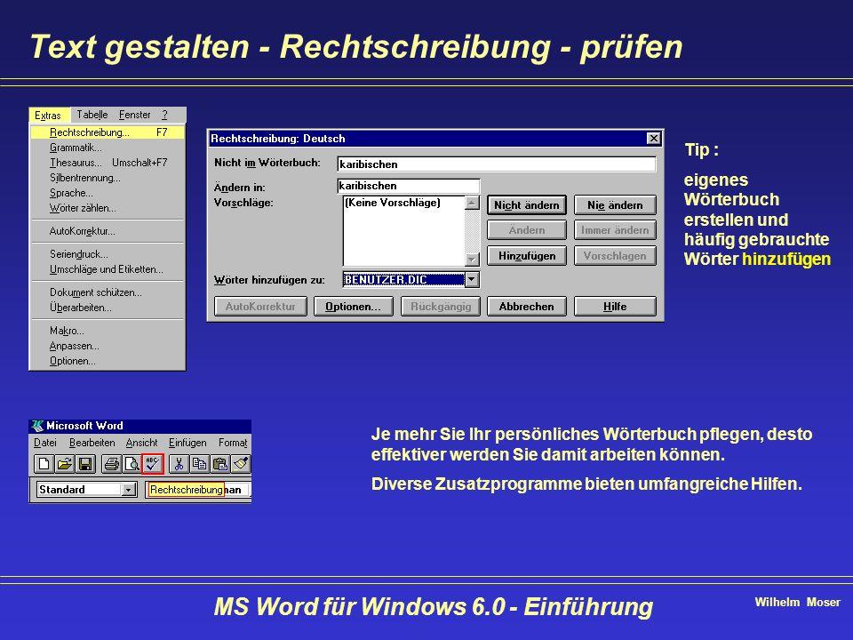 Wilhelm Moser MS Word für Windows 6.0 - Einführung Text gestalten - Rechtschreibung - prüfen Tip : eigenes Wörterbuch erstellen und häufig gebrauchte
