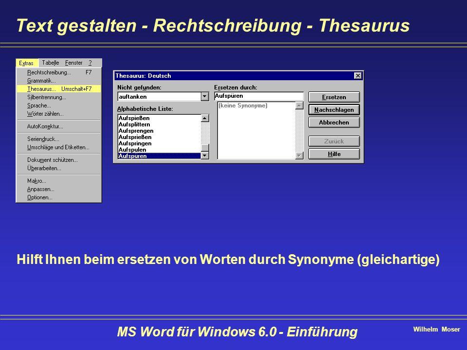 Wilhelm Moser MS Word für Windows 6.0 - Einführung Text gestalten - Rechtschreibung - Thesaurus Hilft Ihnen beim ersetzen von Worten durch Synonyme (g