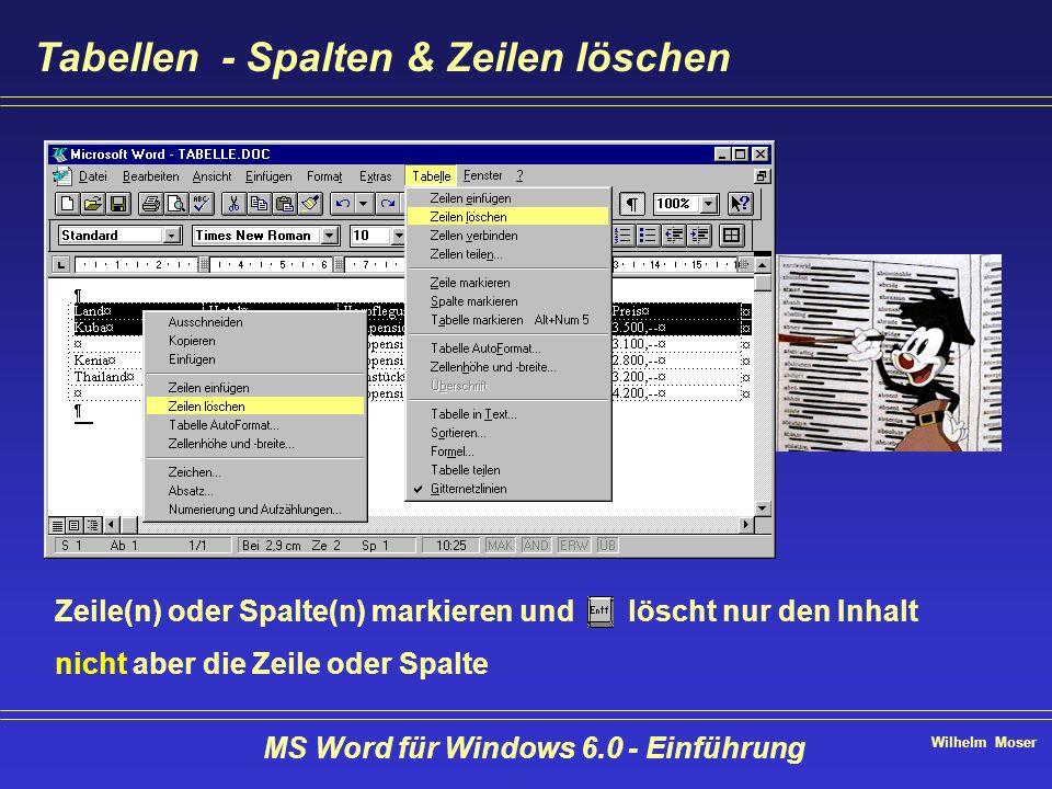 Wilhelm Moser MS Word für Windows 6.0 - Einführung Tabellen - Spalten & Zeilen löschen Zeile(n) oder Spalte(n) markieren und löscht nur den Inhalt nic