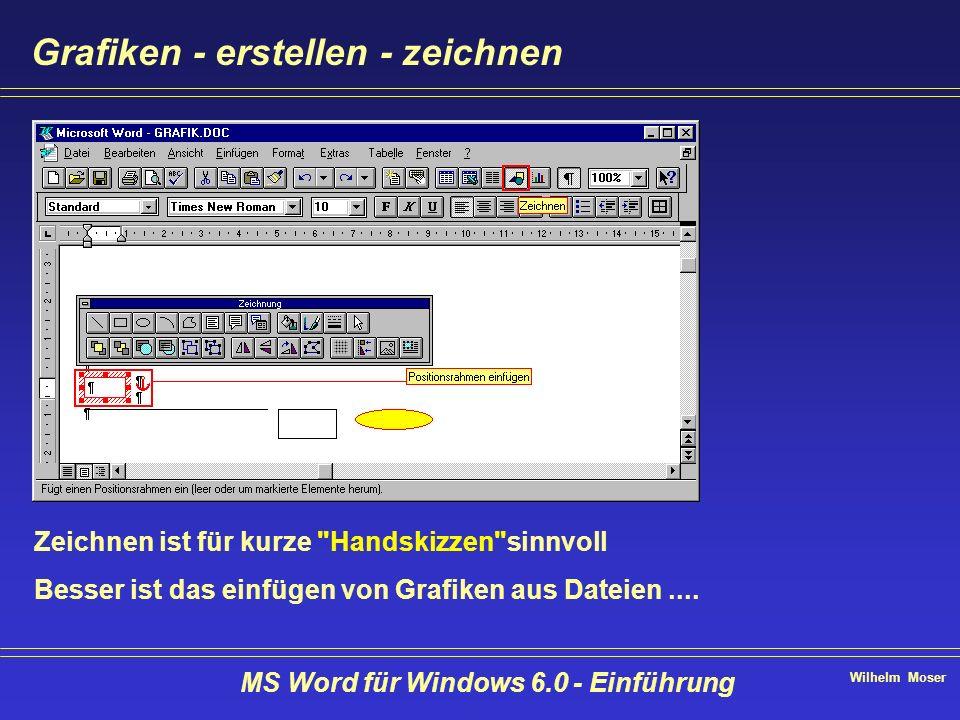 Wilhelm Moser MS Word für Windows 6.0 - Einführung Grafiken - erstellen - zeichnen Zeichnen ist für kurze