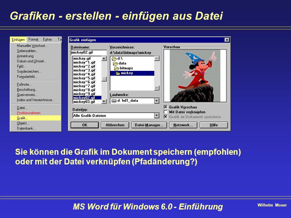 Wilhelm Moser MS Word für Windows 6.0 - Einführung Grafiken - erstellen - einfügen aus Datei Sie können die Grafik im Dokument speichern (empfohlen) o