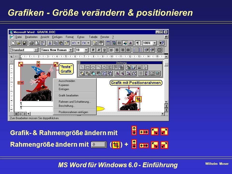 Wilhelm Moser MS Word für Windows 6.0 - Einführung Grafiken - Größe verändern & positionieren Grafik- & Rahmengröße ändern mit Rahmengröße ändern mit