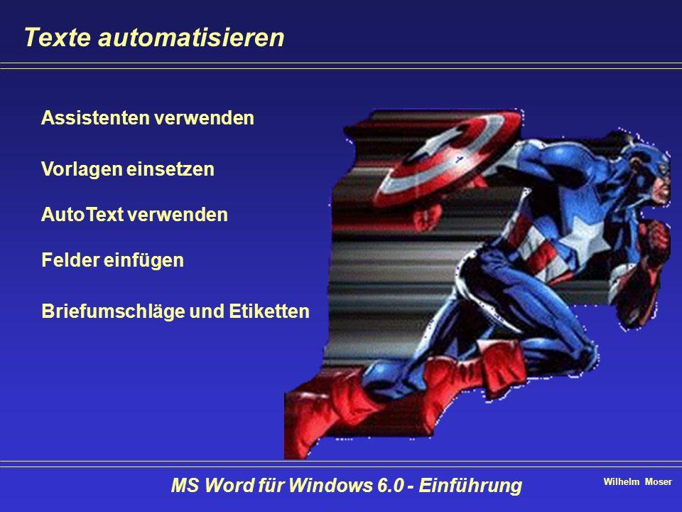 Wilhelm Moser MS Word für Windows 6.0 - Einführung Texte automatisieren Assistenten verwenden Vorlagen einsetzen AutoText verwenden Felder einfügen Br