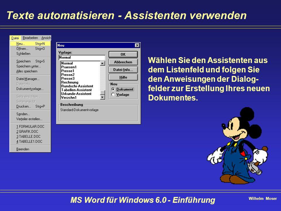Wilhelm Moser MS Word für Windows 6.0 - Einführung Texte automatisieren - Assistenten verwenden Wählen Sie den Assistenten aus dem Listenfeld und folg