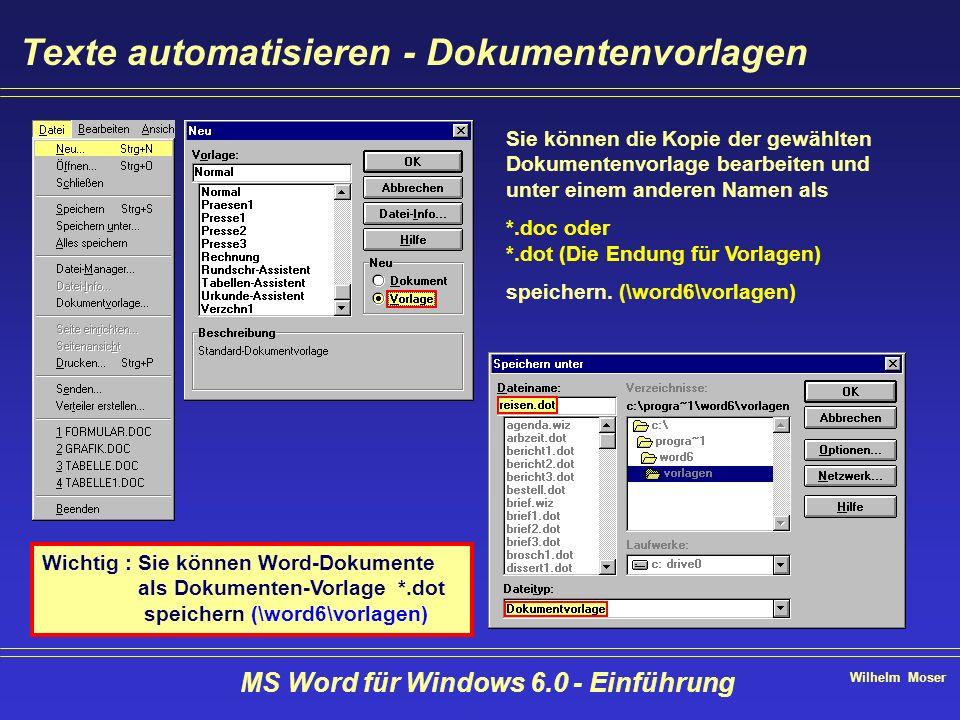 Wilhelm Moser MS Word für Windows 6.0 - Einführung Texte automatisieren - Dokumentenvorlagen Sie können die Kopie der gewählten Dokumentenvorlage bear