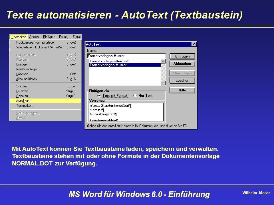 Wilhelm Moser MS Word für Windows 6.0 - Einführung Texte automatisieren - AutoText (Textbaustein) Mit AutoText können Sie Textbausteine laden, speiche