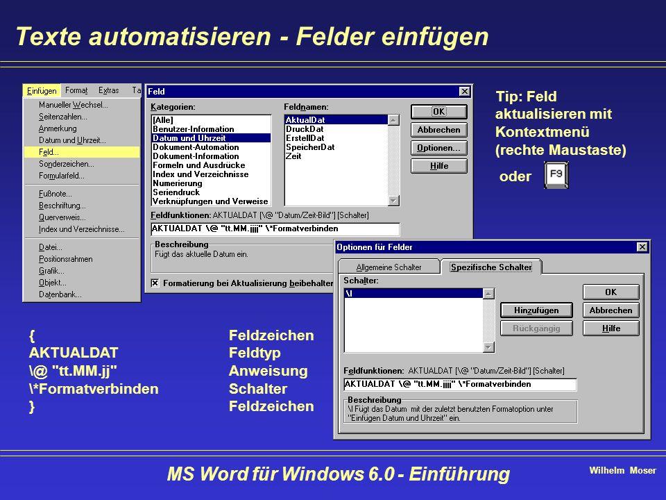 Wilhelm Moser MS Word für Windows 6.0 - Einführung Texte automatisieren - Felder einfügen {Feldzeichen AKTUALDATFeldtyp \@