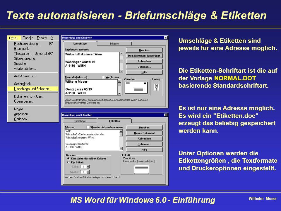 Wilhelm Moser MS Word für Windows 6.0 - Einführung Texte automatisieren - Briefumschläge & Etiketten Umschläge & Etiketten sind jeweils für eine Adres