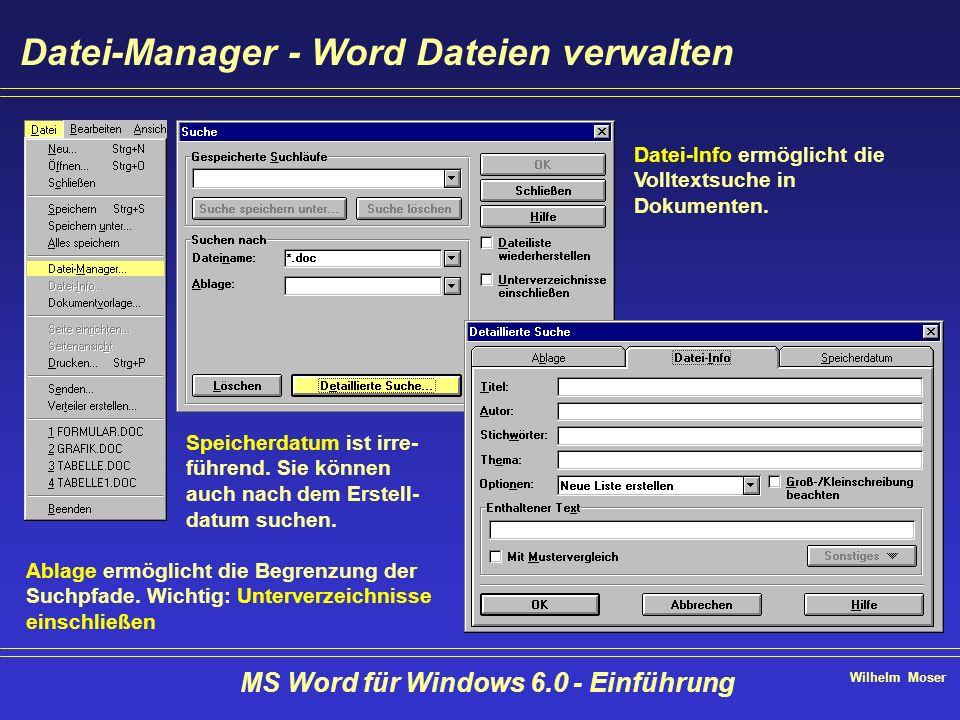 Wilhelm Moser MS Word für Windows 6.0 - Einführung Datei-Manager - Word Dateien verwalten Ablage ermöglicht die Begrenzung der Suchpfade. Wichtig: Unt