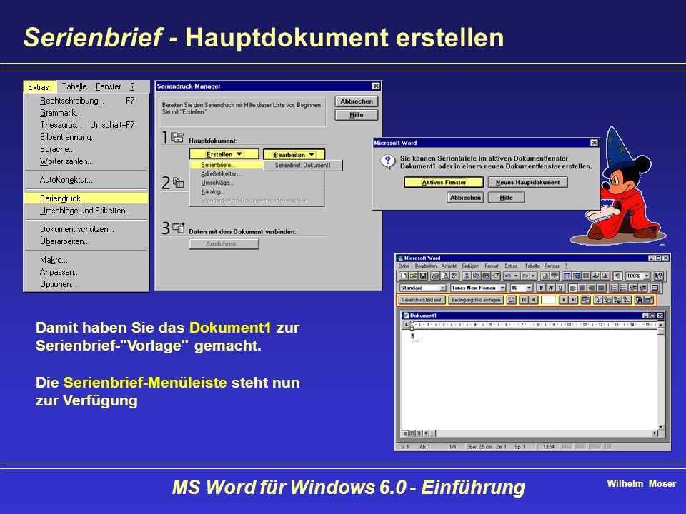 Wilhelm Moser MS Word für Windows 6.0 - Einführung Serienbrief - Hauptdokument erstellen Damit haben Sie das Dokument1 zur Serienbrief-