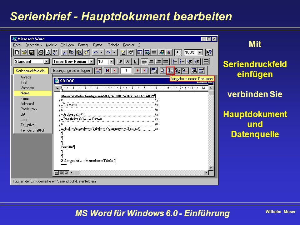 Wilhelm Moser MS Word für Windows 6.0 - Einführung Serienbrief - Hauptdokument bearbeiten Mit Seriendruckfeld einfügen verbinden Sie Hauptdokument und