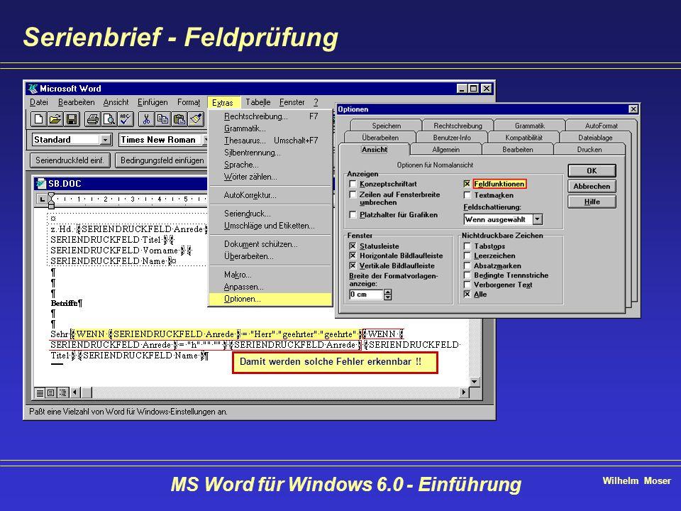 Wilhelm Moser MS Word für Windows 6.0 - Einführung Serienbrief - Feldprüfung Damit werden solche Fehler erkennbar !!
