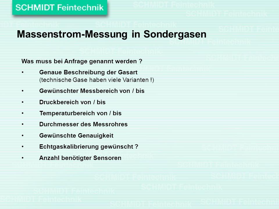 Massenstrom-Messung in Sondergasen Was muss bei Anfrage genannt werden ? Genaue Beschreibung der Gasart (technische Gase haben viele Varianten !) Gewü