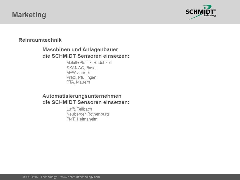 © SCHMIDT Technology · www.schmidttechnology.com Marketing Reinraumtechnik Maschinen und Anlagenbauer die SCHMIDT Sensoren einsetzen: Metall+Plastik,
