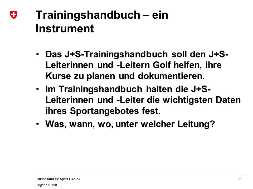 2 Bundesamt für Sport BASPO Jugend+Sport Trainingshandbuch – ein Instrument Das J+S-Trainingshandbuch soll den J+S- Leiterinnen und -Leitern Golf helf