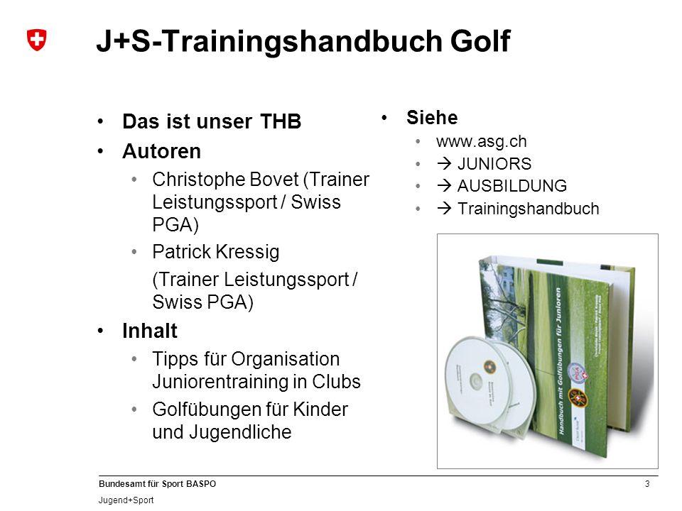 3 Bundesamt für Sport BASPO Jugend+Sport J+S-Trainingshandbuch Golf Das ist unser THB Autoren Christophe Bovet (Trainer Leistungssport / Swiss PGA) Pa