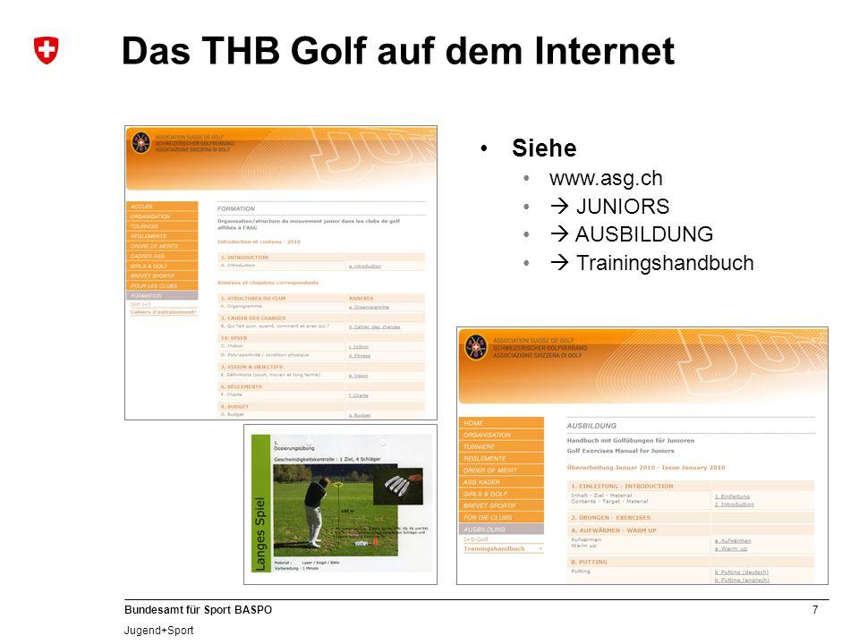 7 Bundesamt für Sport BASPO Jugend+Sport Das THB Golf auf dem Internet Siehe www.asg.ch JUNIORS AUSBILDUNG Trainingshandbuch