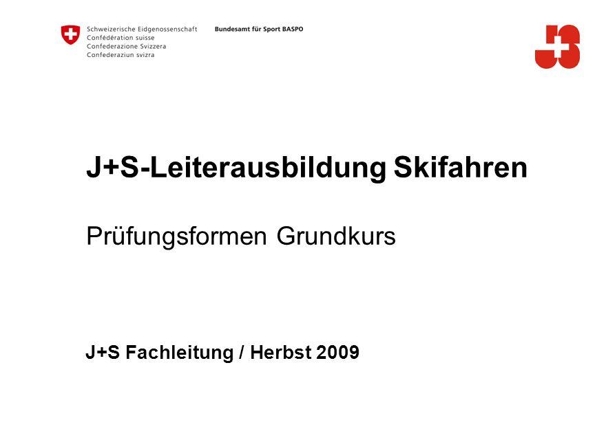 2 Bundesamt für Sport BASPO Jugend+Sport Praxis-Prüfung J+S-Leiterkurs Ski Erfahrungs- note Kl Selbst- evaluation (Kand.) Erfahrungsnoten Bewertung: 1 = ungenügend 2 = genügend 3 = gut 4 = sehr gut Springen Schwingen auf 1 Ski ET Wettkampf Gemäss Info Organisator: Pflugdrehen Progression: Pflugschwingen Parallelschwingen Switch (Fakie) - Schwingen Freies Hangabschwingen ET Geschnittene Parallelschwünge ET Wettkampfaspekt (Funktion) Koordinationsaspekt (Struktur) Demonstrationsaspekt (Form)