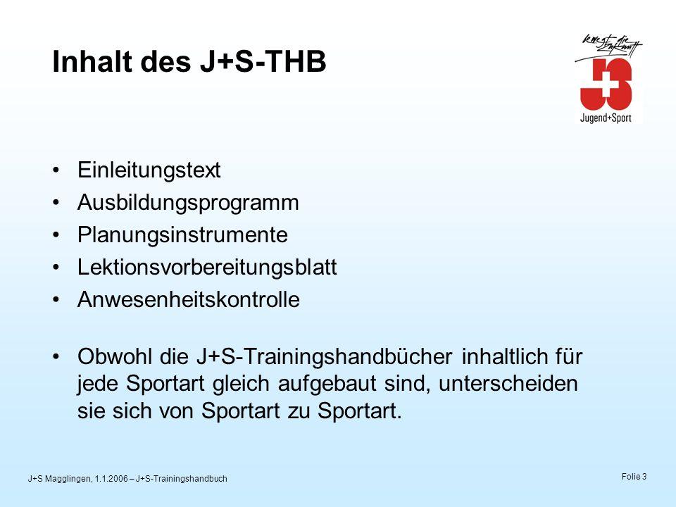 J+S Magglingen, 1.1.2006 – J+S-Trainingshandbuch Folie 4 Rund um das J+S-THB Die Leiterperson führt das J+S-Trainingshandbuch, mit dem sie ihren J+S-Kurs plant und dokumentiert.