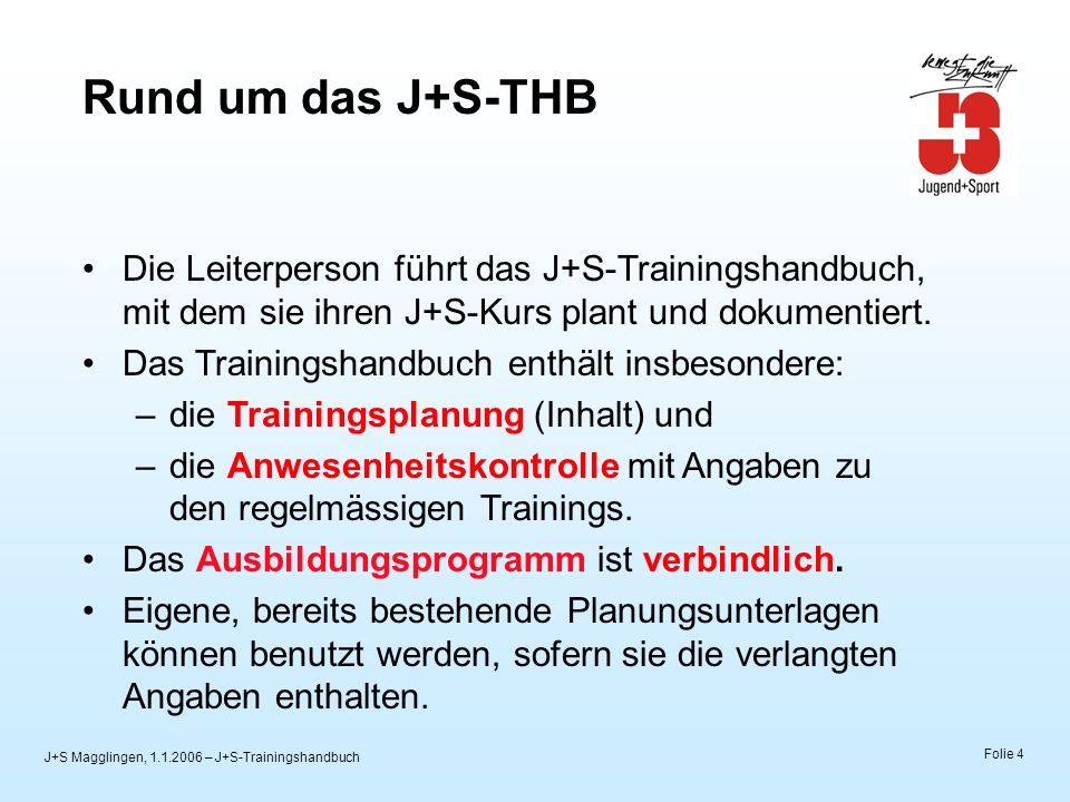 J+S Magglingen, 1.1.2006 – J+S-Trainingshandbuch Folie 4 Rund um das J+S-THB Die Leiterperson führt das J+S-Trainingshandbuch, mit dem sie ihren J+S-K