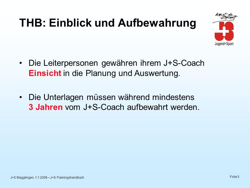 J+S Magglingen, 1.1.2006 – J+S-Trainingshandbuch Folie 5 THB: Einblick und Aufbewahrung Die Leiterpersonen gewähren ihrem J+S-Coach Einsicht in die Pl