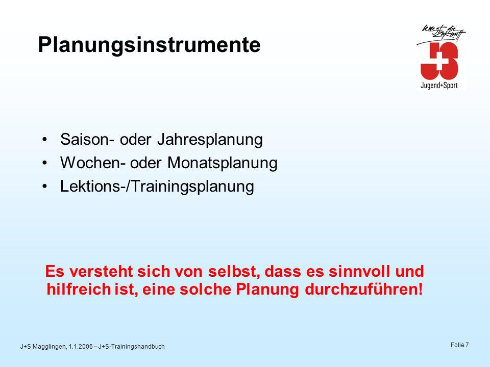 J+S Magglingen, 1.1.2006 – J+S-Trainingshandbuch Folie 8 Führen der Planungsinstrumente (Beispiel: Trainingsplanung und Auswertung) Für jede Gruppe ist eine solche Planung zu führen.