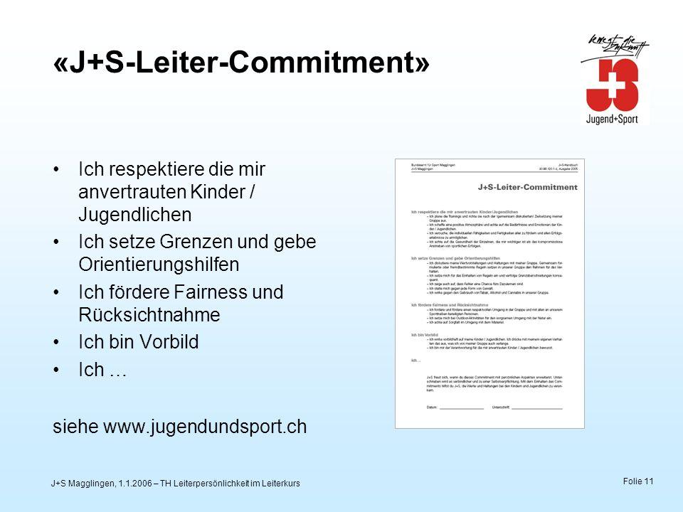 J+S Magglingen, 1.1.2006 – TH Leiterpersönlichkeit im Leiterkurs Folie 11 «J+S-Leiter-Commitment» Ich respektiere die mir anvertrauten Kinder / Jugend