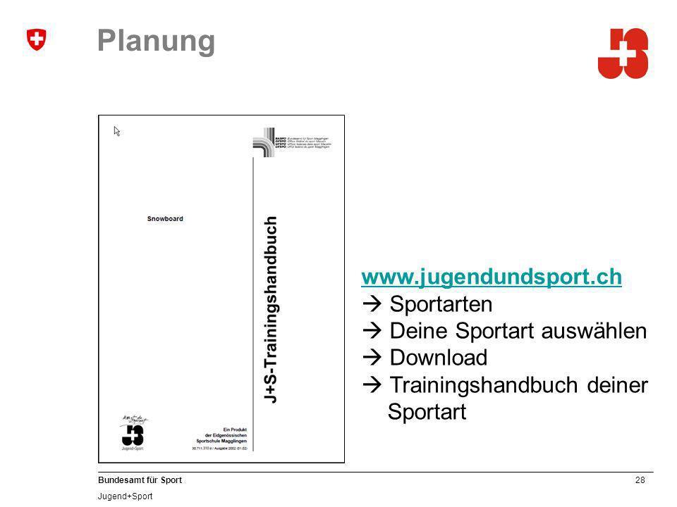 28 Bundesamt für Sport Jugend+Sport Planung www.jugendundsport.ch www.jugendundsport.ch Sportarten Deine Sportart auswählen Download Trainingshandbuch deiner Sportart