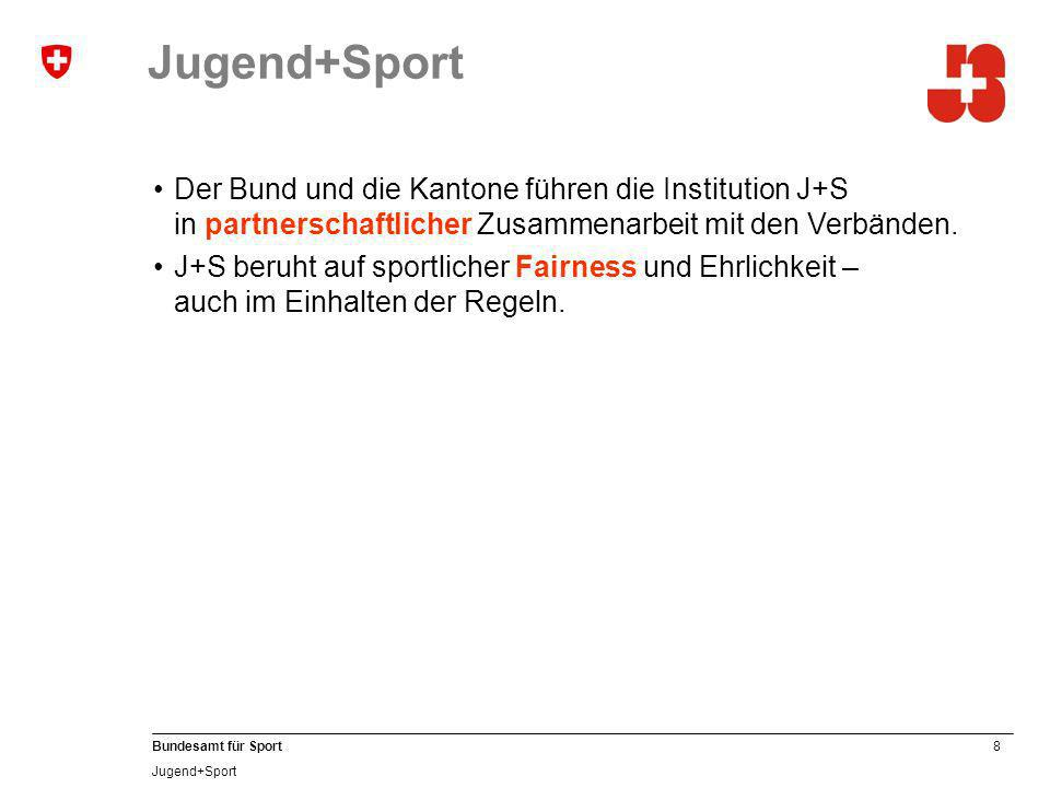 8 Bundesamt für Sport Jugend+Sport Der Bund und die Kantone führen die Institution J+S in partnerschaftlicher Zusammenarbeit mit den Verbänden.