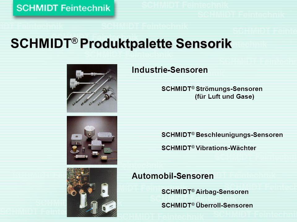 Automobil-Sensoren SCHMIDT ® Airbag-Sensoren SCHMIDT ® Überroll-Sensoren Industrie-Sensoren SCHMIDT ® Strömungs-Sensoren (für Luft und Gase) SCHMIDT ®