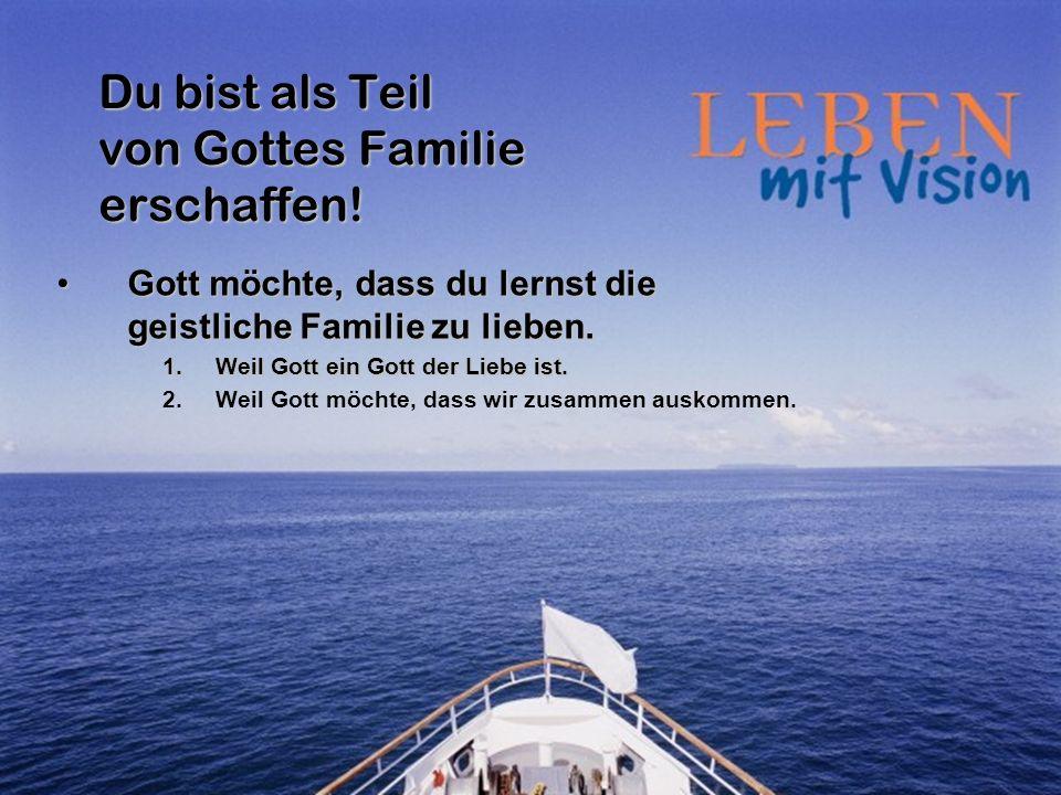 Du bist als Teil von Gottes Familie erschaffen! Gott möchte, dass du lernst die geistliche Familie zu lieben.Gott möchte, dass du lernst die geistlich