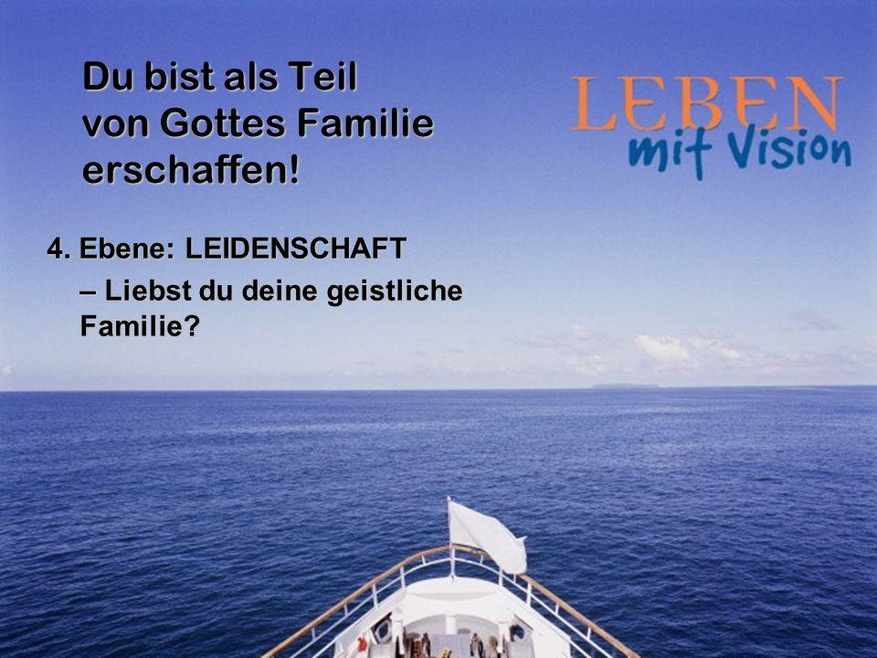 Du bist als Teil von Gottes Familie erschaffen! 4. Ebene: LEIDENSCHAFT – Liebst du deine geistliche Familie?