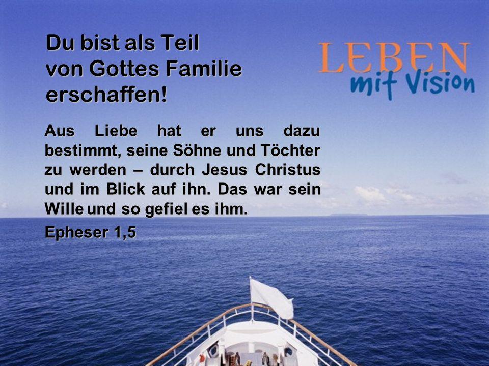 Du bist als Teil von Gottes Familie erschaffen! Aus Liebe hat er uns dazu bestimmt, seine Söhne und Töchter zu werden – durch Jesus Christus und im Bl