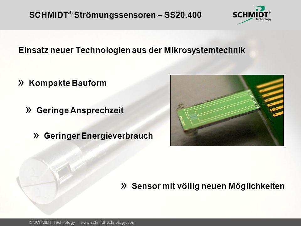 © SCHMIDT Technology · www.schmidttechnology.com SCHMIDT ® Strömungssensoren – SS20.400 Einsatz neuer Technologien aus der Mikrosystemtechnik » Kompak