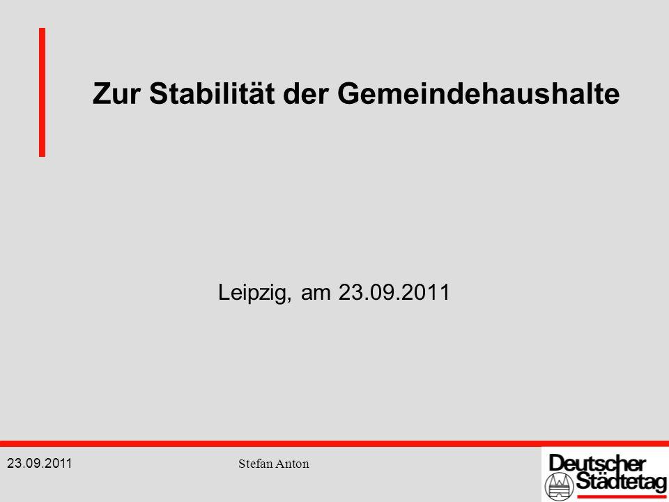 23.09.2011 Stefan Anton Zur Stabilität der Gemeindehaushalte Leipzig, am 23.09.2011