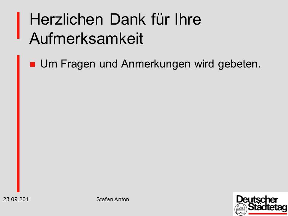 23.09.2011 Stefan Anton Herzlichen Dank für Ihre Aufmerksamkeit n Um Fragen und Anmerkungen wird gebeten.