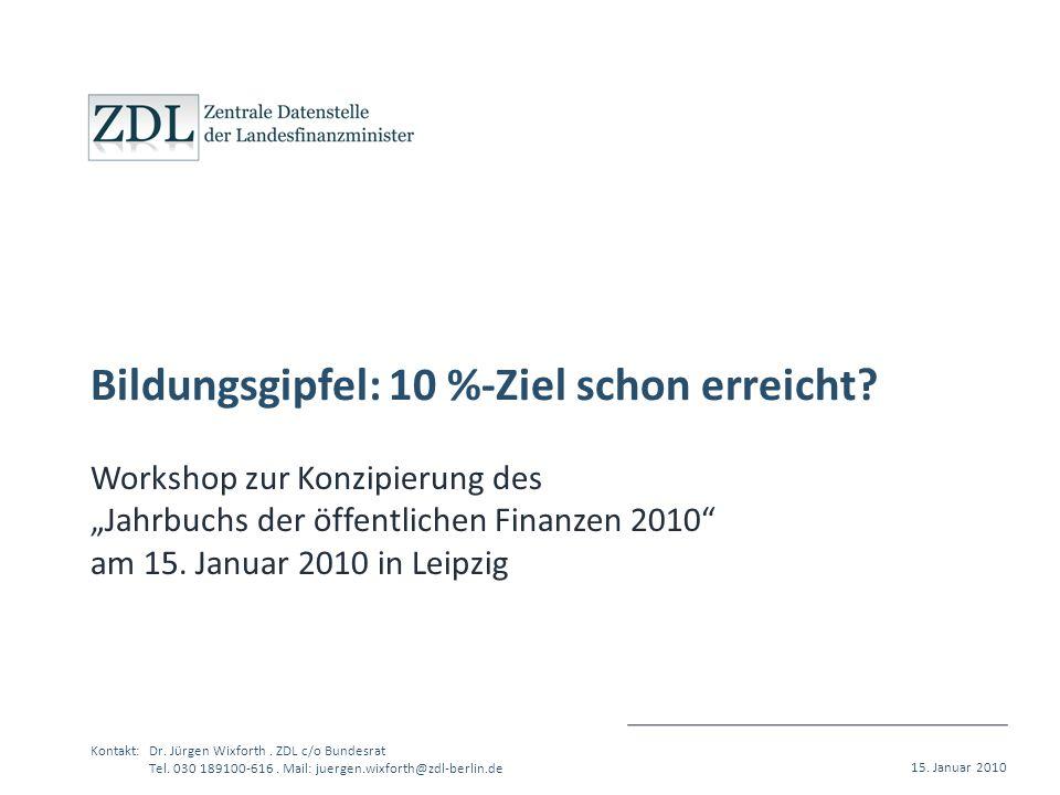 Kontakt:Dr. Jürgen Wixforth. ZDL c/o Bundesrat Tel. 030 189100-616. Mail: juergen.wixforth@zdl-berlin.de 15. Januar 2010 Bildungsgipfel: 10 %-Ziel sch