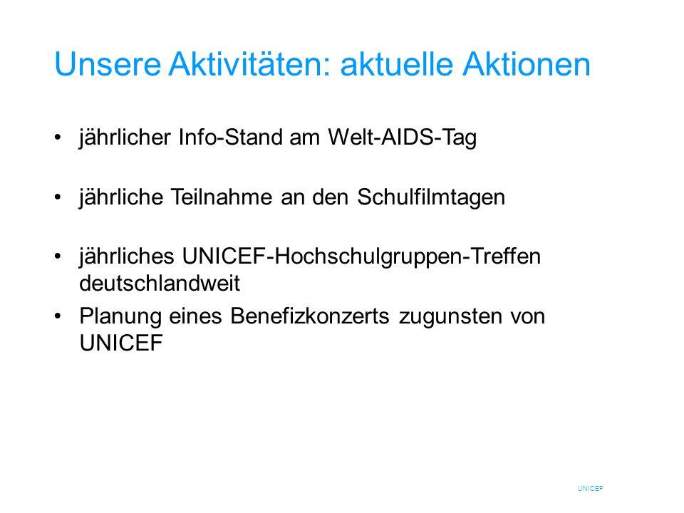 Unsere Aktivitäten: aktuelle Aktionen jährlicher Info-Stand am Welt-AIDS-Tag jährliche Teilnahme an den Schulfilmtagen jährliches UNICEF-Hochschulgrup