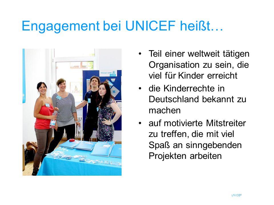 UNICEF Engagement bei UNICEF heißt… Teil einer weltweit tätigen Organisation zu sein, die viel für Kinder erreicht die Kinderrechte in Deutschland bek